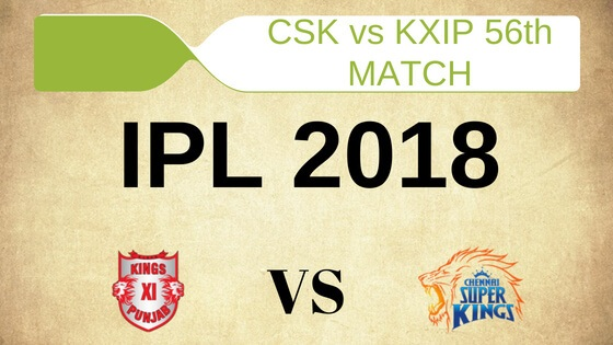 Today cricket Prediction of KXIP vs CSK 56th Match IPL 2018 By Crictom