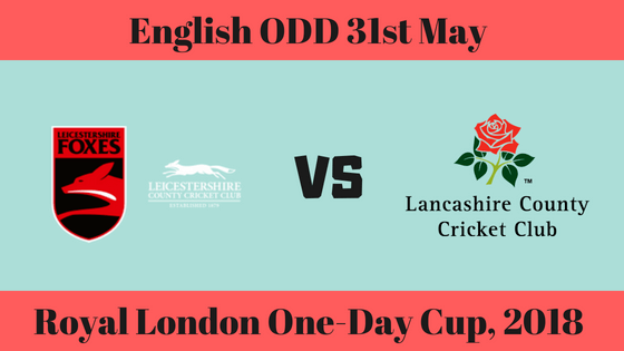 Today cricket match prediction of LAN vs LEI 31st May 2018 English ODD Cup by crictom experts