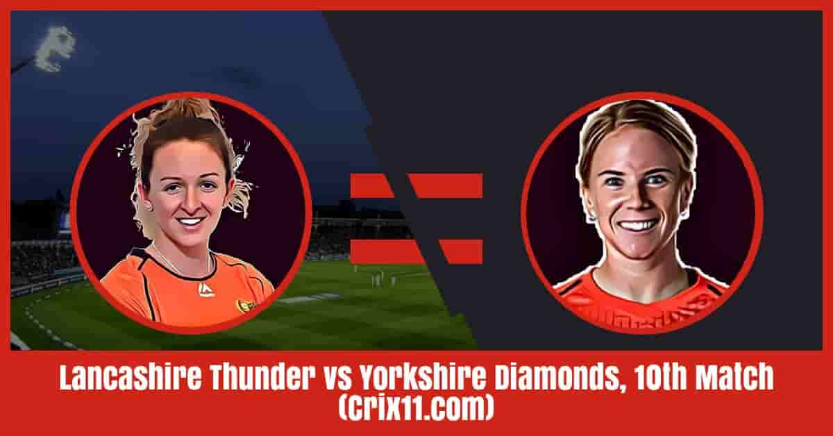 Lancashire Thunder vs Yorkshire Diamonds Dream11 Prediction, 10th Match